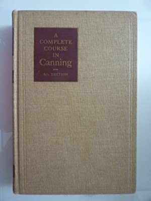 A COMPLETE COURSE IN CANNING Eight Edition. Thoroughly Revised December 1958