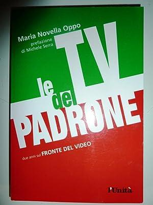 LA TV DEL PADRONE. Due Anni di: Maria Novella Oppo