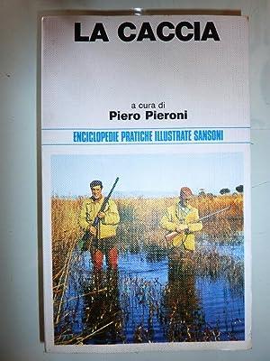 """LA CACCIA. A cura di Piero Pieroni. Enciclopedie Pratiche Sansoni"""": Piero Pieroni"""