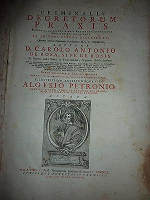 CRIMINALIS DECRETORUM PRAXSIS AUCTORE D. CAROLO ANTONIO DE ROSA, SIVE DE ROSIS, Ex Domini Castri ...