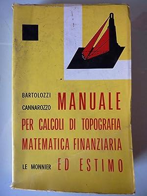 MANUALE PER CALCOLI DI TOPOGRAFIA MATEMATICA FINANZIARIA: G. e F.