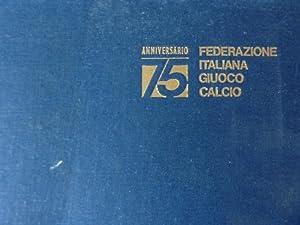 """75° ANNIVERSARIO FONDAZIONE F.I.G.C. 1898 - 1973 Federazione Italiana Gioco Calcio"""": AA.VV..."""