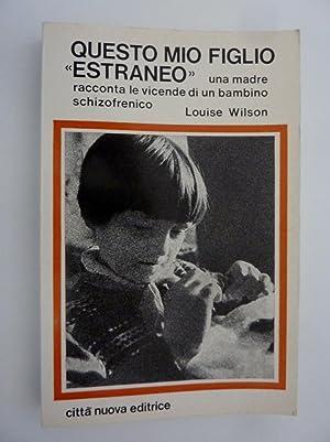 QUESTO MIO FIGLIO ESTRANEO Una Madre racconta: Louise Wilson