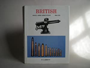 British Small Arms Ammunition, 1864-1938: Labbett, P.