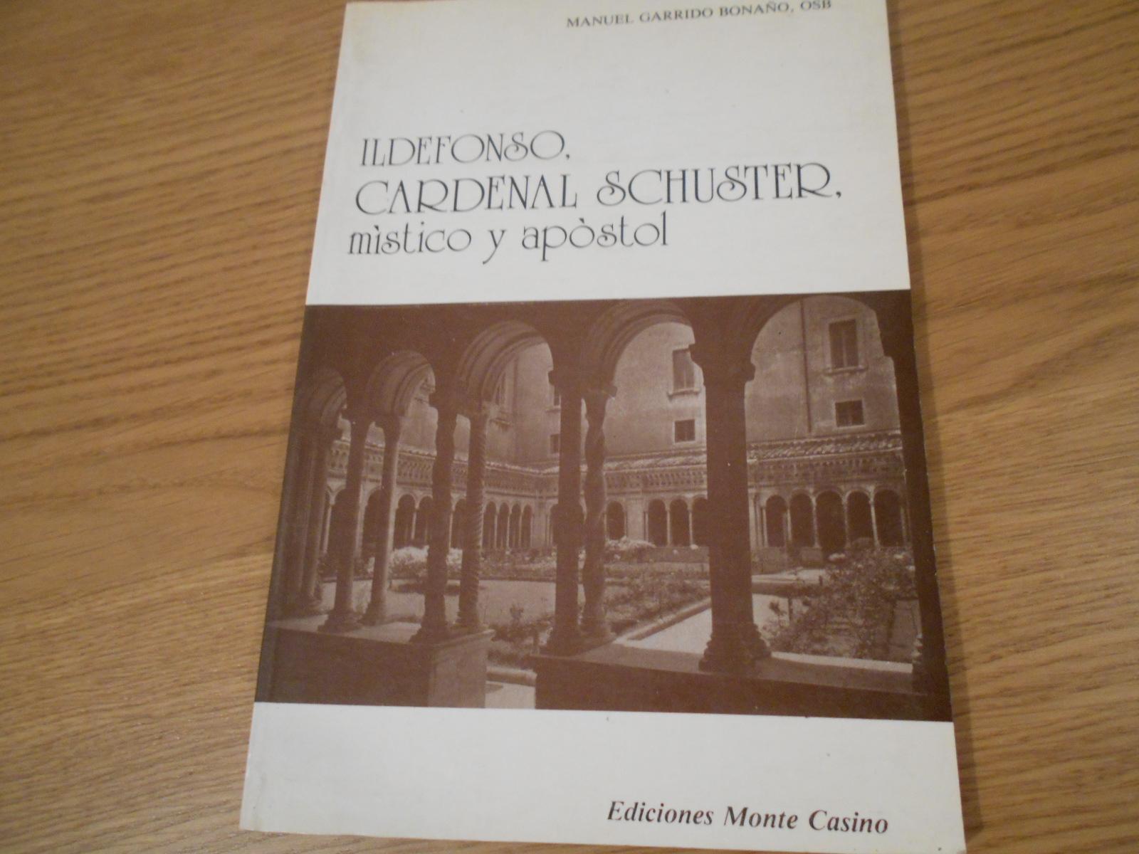 Ildefonso, Cardenal Schuster, místico y apóstol. - Garrido Bonaño, Manuel