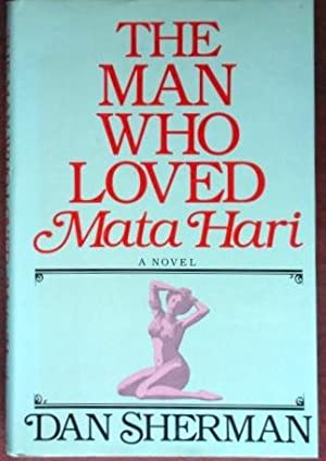 The Man Who Loved Mata Hari: Sherman, Dan