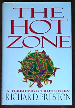 the hot zone the terrifying true story of the origins of the ebola virus by richard preston review For that you'll have to go to richard preston's riveting the hot zone marburg and ebola pose the new threat of a virus the true story of the greatest.