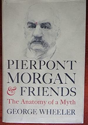 Pierpont Morgan & Friends: The Anatomy of A Myth: Wheeler, George