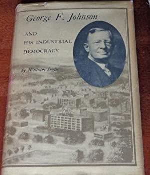 George F. Johnson and His Industrial Democracy: Inglis, William