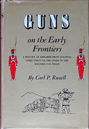 Guns on the Early Frontiers: A History: Russell, Carl P.