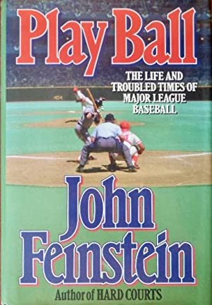 Play Ball: The Life and Troubled Times: Feinstein, John