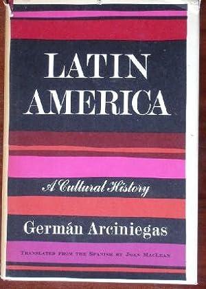 Latin America: A Cultural History: Arciniegas, German