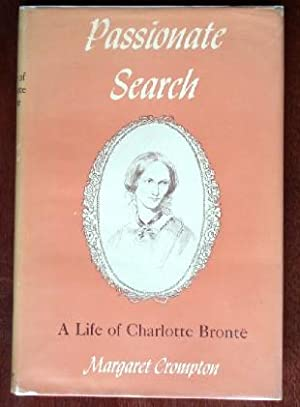 Passionate Search: A Life of Charlotte Bronte: Crompton, Margaret