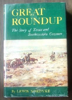 Great Roundup: The Story of Texas and: Nordyke, Lewis