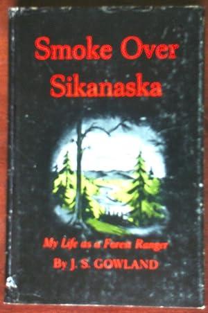 Smoke Over Sikanaska: My Life as a: Gowland, J.S.