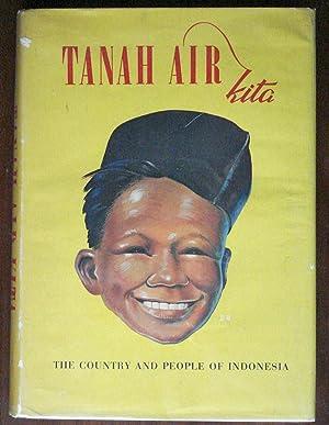 Tanah Air Kita: A Book on the: Dekker, N.A. Douwes