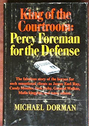 King of the Courtroom: Percy Foreman for the Defense: Dorman, Michael