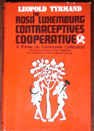 The Rosa Luxemburg Contraceptives Cooperative: A Primer: Tyrmand, Leopold