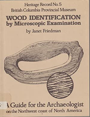 Wood Identification By Microscopic Examination: A Guide for the Archaeologist on the Northwest Co...