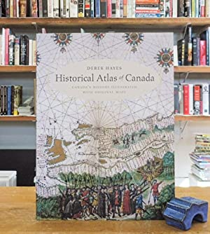 Historical Atlas of Canada: Canada's History Illustrated: Hayes, Derek