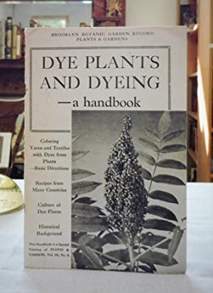 Dye Plants and Dyeing - A Handbook Plants and Gardens Volume 20 No. 3