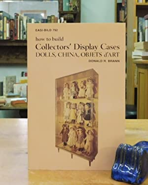 How to Build Collectors' Display Cases: Dolls, China, Objects D'Art