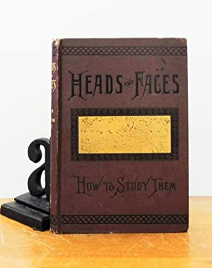 Heads and Faces and How to Study Them A Manual of Phrenology and Physiognomy for the People