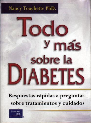 Todo y Mas Sobre la Diabetes - Respuestas Rapidas a Preguntas Sobre Tratamientos y Cuidados - Nancy Touchette, PhD.
