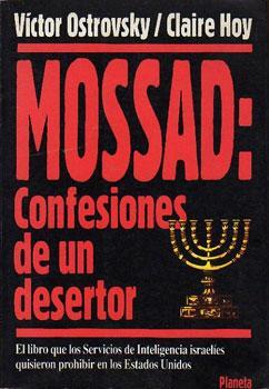 Mossad: Confesiones de un desertor (By way of deception): Ostrovsky, Victor / Hoy, Claire