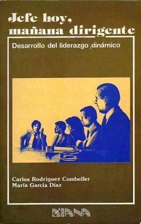 Jefe hoy, mañana dirigente. Desarrollo del liderazgo dinámico: Carlos Rodríguez ...