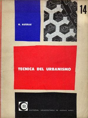 Técnica del Urbanismo. El Planeamiento de las Aglomeraciones Urbanas: Robert Auzelle