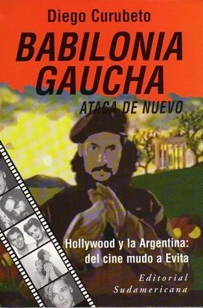 BABILONIA GAUCHA ataca de nuevo. Hollywood y: Curubeto, Diego