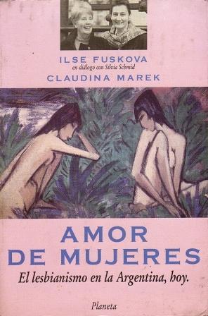 Amor de mujeres. El lesbianismo en la Argentina, hoy: Fuskova, Ilse (en dialogo con Silvia Schmid) ...