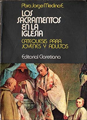 Los Sacramentos en la Iglesia. Catequesis para jóvenes y adultos. Curso doctrinal para ...