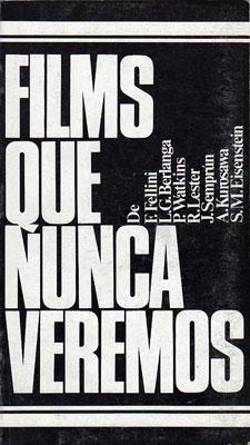 Films Que Nunca Veremos: F. Fellini - L. G. Berlanga - P. Watkins - R. Lester - J. Semprún - A. ...