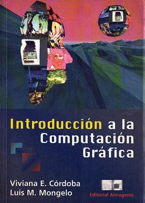 Introducción a la Computación Gráfica: Viviana E. Córdoba / Luis M. Mongelo