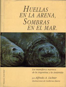 Huellas en la arena, sombras en el mar. Los mamíferos marinos de la Argentina y la Ant&...