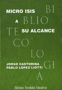 Micro Isis a su alcance. Guía rápida: Castorina, Jorge - López Liotti, Pablo