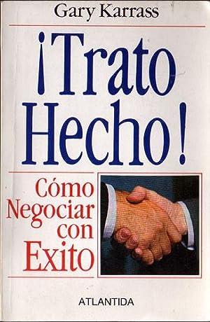 Trato Hecho! - Cómo negociar con éxito: Gary Karrass