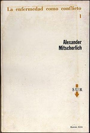 La enfermedad como conflicto I : ensayos sobre medicina psicosomática: Alexander ...