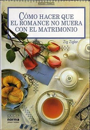 Cómo Hacer Que El Romance No Muera Con El Matrimonio: Zig Ziglar