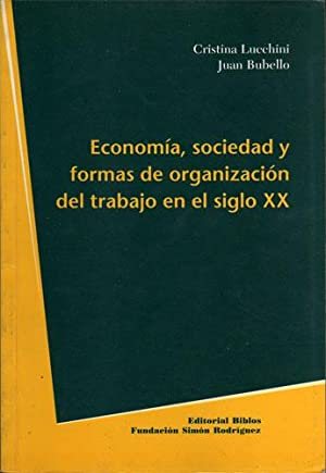 Economía, sociedad y formas de organización del trabajo en el siglo XX: Cristina Lucchini, Juan ...