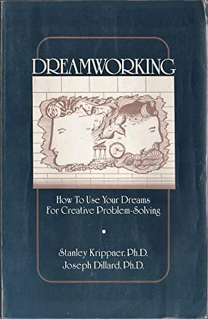 Dreamworking: How to Use Your Dreams for: Stanley Krippner -