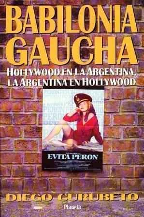 Babilonia gaucha. Hollywood en la Argentina, la: Curubeto, Diego