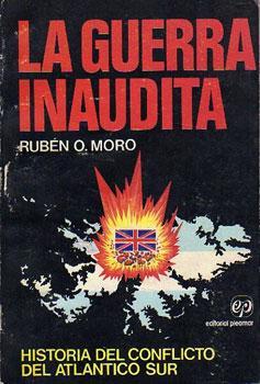 La Guerra Inaudita: Historia Del Conflicto Del Atlantico Sur: Moro, Rubén O.