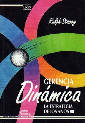Gerencia Dinámica: La Estrategia De Los Años 90: Ralph Stacey