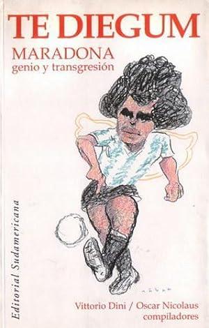 Te Diegum: Maradona, Genio y Transgresión: Dini, Vittorio - Nicolaus, Oscar (compiladores)