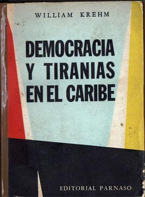 Democracia y Tiranías en el Caribe: Krehm, William