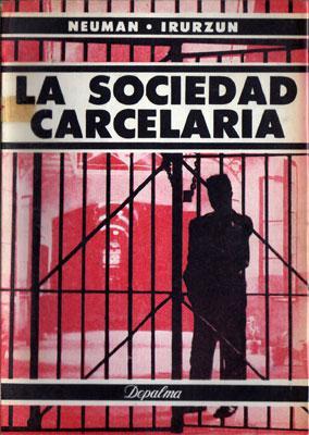 La Sociedad Carcelaria: Aspectos Penológicos y Sociológicos: Elías Neuman, Víctor