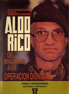 Conversaciones Con El Teniente Coronel Aldo Rico: De Malvinas a La Operación Dignidad: Pablo...